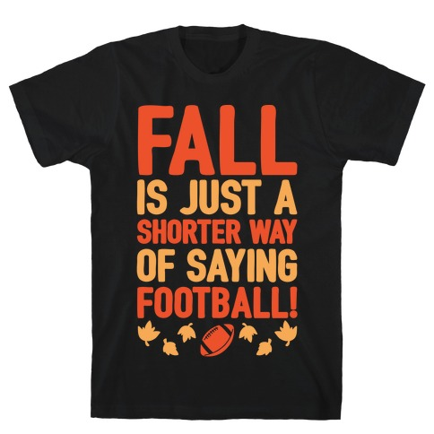 Fall Is Just A Shorter Way of Saying Football White Print Mens T-Shirt