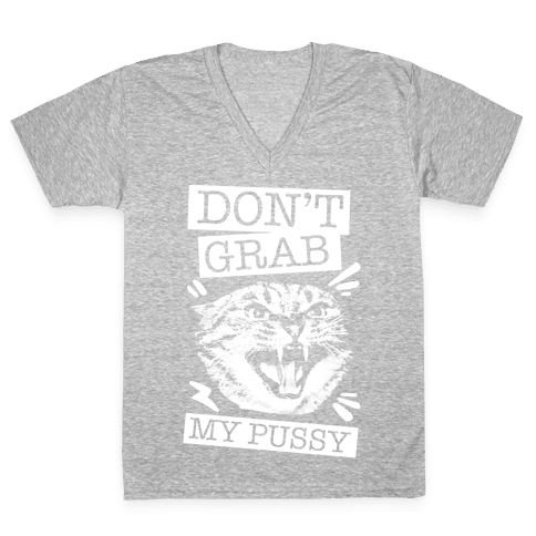 Don't Grab My Pussy (Cat) V-Neck Tee Shirt