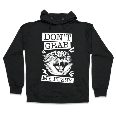 Don't Grab My Pussy (Cat) Hooded Sweatshirt