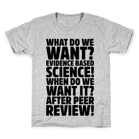 What Do We Want Evidence Based Science Kids T-Shirt