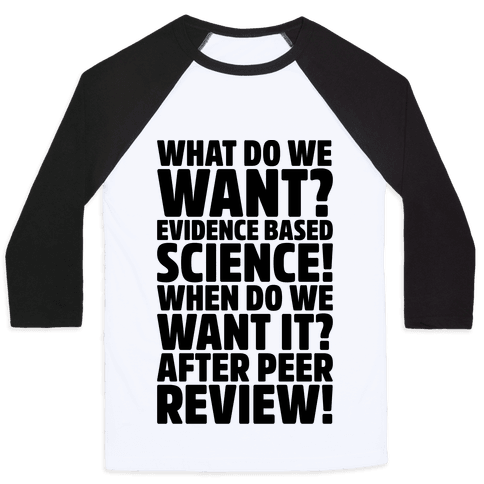 What Do We Want Evidence Based Science Baseball Tee