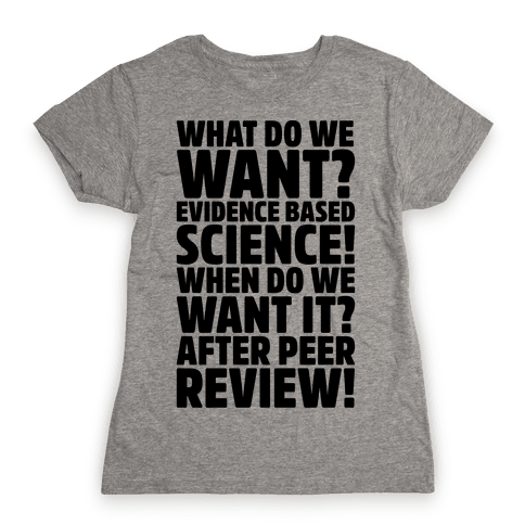 What Do We Want Evidence Based Science Womens T-Shirt