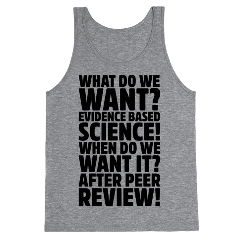 What Do We Want Evidence Based Science Tank Top