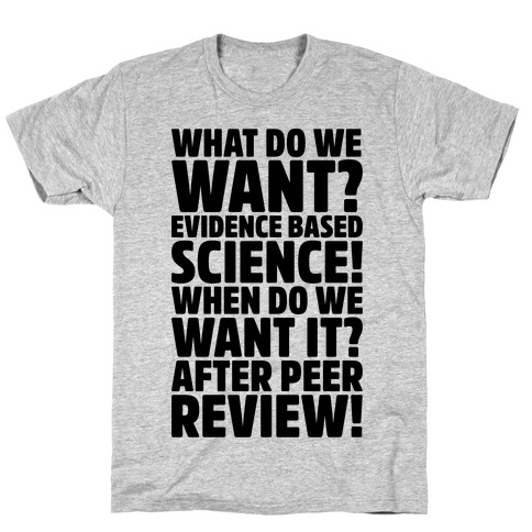 What Do We Want Evidence Based Science Mens T-Shirt