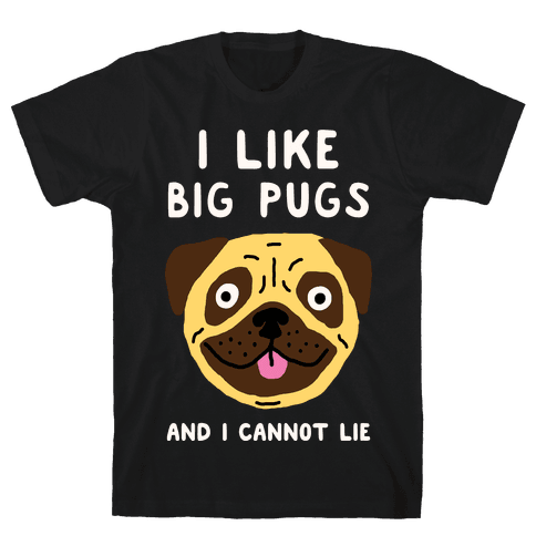 I Like Big Pugs And I Cannot Lie Mens T-Shirt