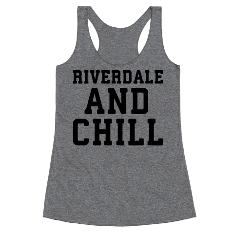 Riverdale and Chill Parody Racerback Tank Top