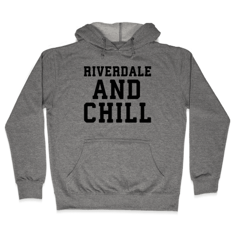 Riverdale and Chill Parody Hooded Sweatshirt