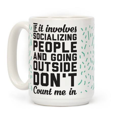 If It Involves Socializing Coffee Mug