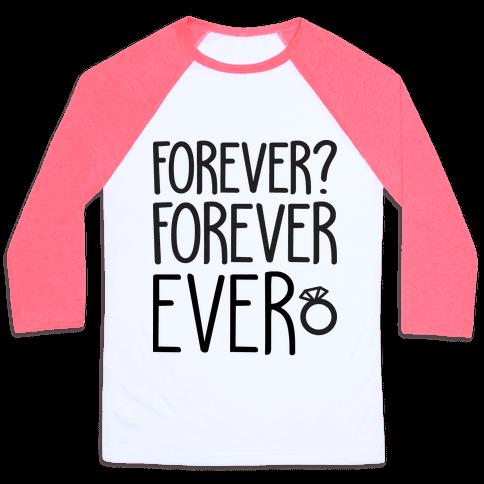 Forever? Forever Ever Baseball Tee