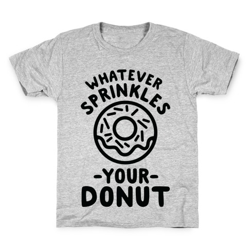 Whatever Sprinkles Your Donuts Kids T-Shirt