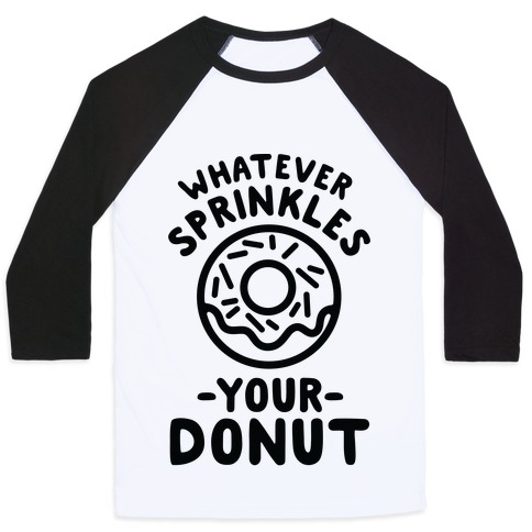 Whatever Sprinkles Your Donuts Baseball Tee