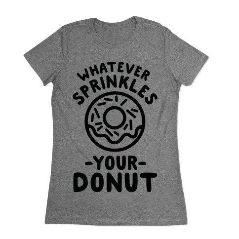 Whatever Sprinkles Your Donuts Womens T-Shirt