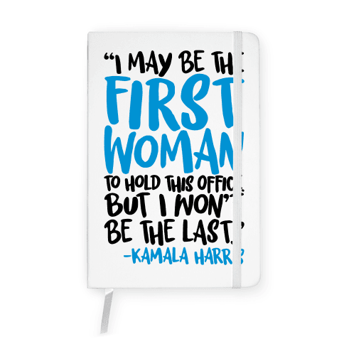 I May Be The First Woman To Hold This Office But I Won't Be The Last Kamala Harris Quote White Print Notebook
