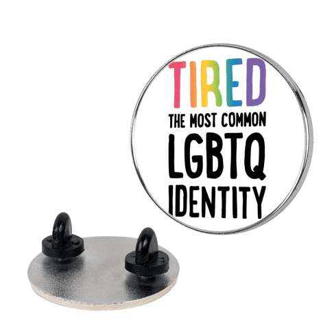 Tired, The Most Common LGBTQ Identity Pin
