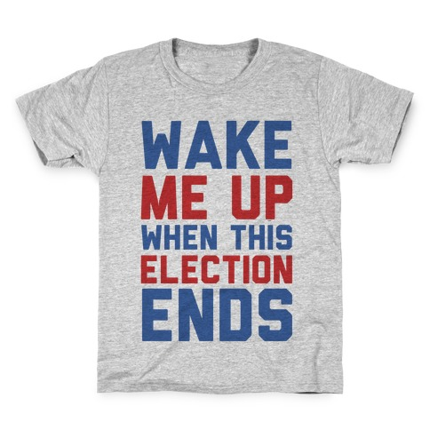 Wake Me Up When This Election Ends Kids T-Shirt