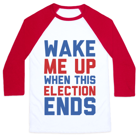 Wake Me Up When This Election Ends Baseball Tee