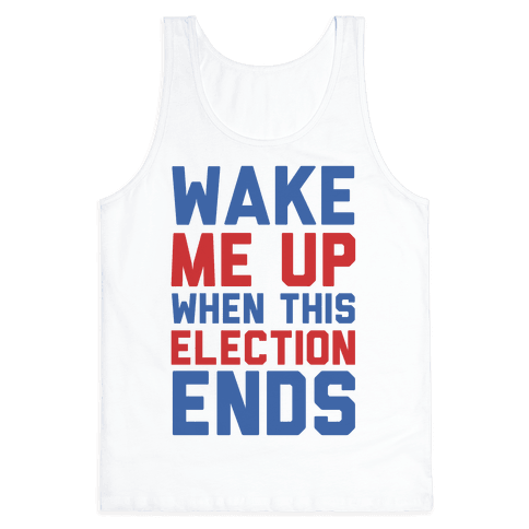 Wake Me Up When This Election Ends Tank Top