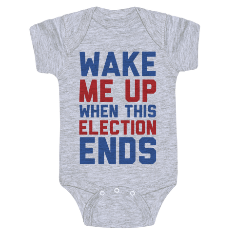 Wake Me Up When This Election Ends Baby Onesy