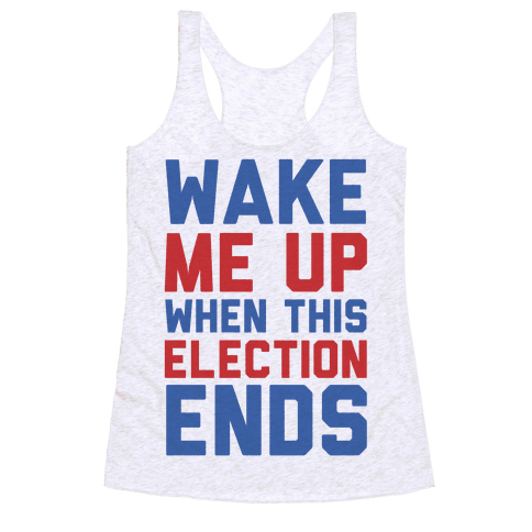 Wake Me Up When This Election Ends Racerback Tank Top
