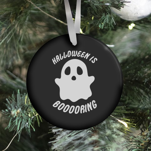Halloween is Boo-ring Ornament