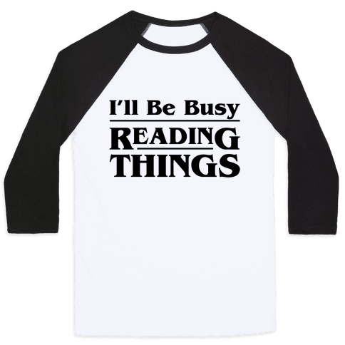 I'll Be Busy Reading Things Parody Baseball Tee
