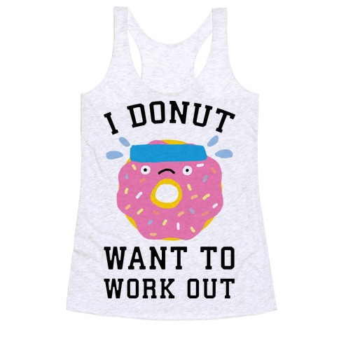 I Donut Want To Work Out Racerback Tank Top