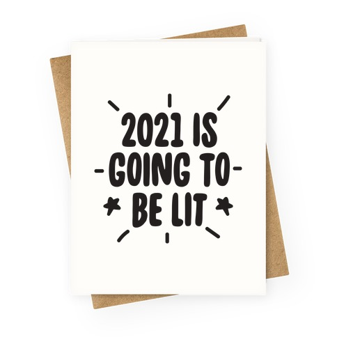 2021 is Going to be Lit Greeting Card