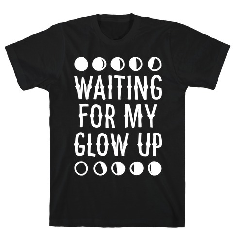Waiting For My Glow Up White Print T-Shirt