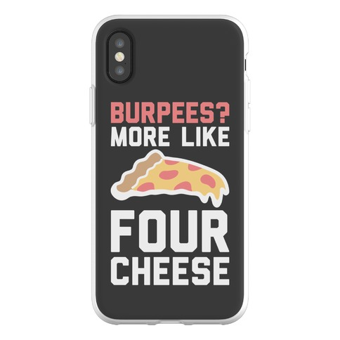 Burpees? More Like Four Cheese Phone Flexi-Case