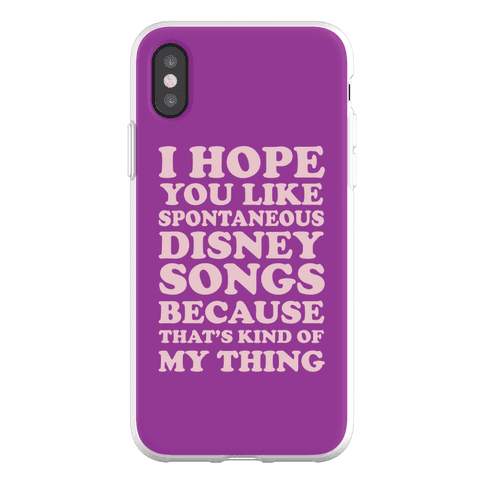 I Hope You Like Spontaneous Disney Songs Because That's Kind of My Thing Phone Flexi-Case