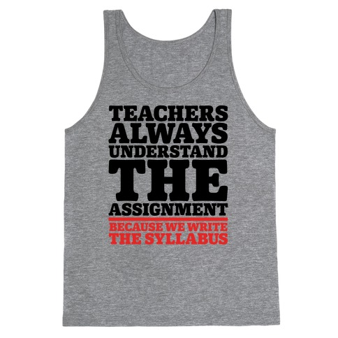 Teachers Always Understand The Assignment Tank Top