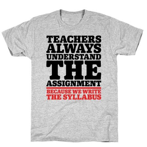 Teachers Always Understand The Assignment T-Shirt