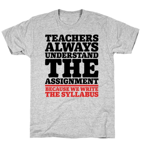 Teachers Always Understand The Assignment T-Shirt
