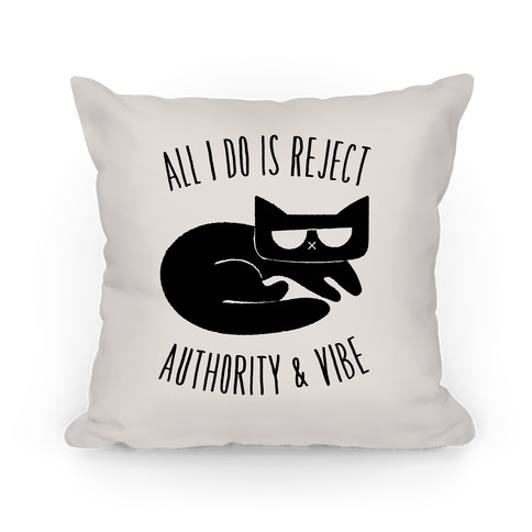 All I Do Is Reject Authority and Vibe Pillow