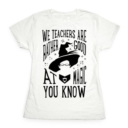 Teachers Are Rather Good At Magic Womens T-Shirt