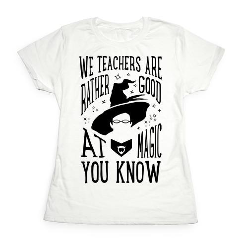 Teachers Are Rather Good At Magic Womens T-Shirt