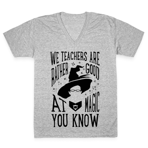 Teachers Are Rather Good At Magic V-Neck Tee Shirt