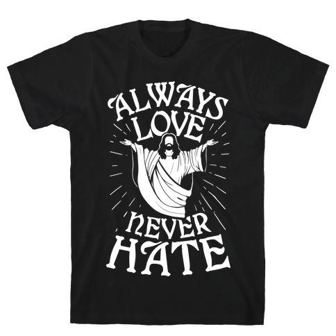Always Love, Never Hate T-Shirt