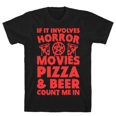 If It Involves Horror Movies, Pizza and Beer Count Me In T-Shirt