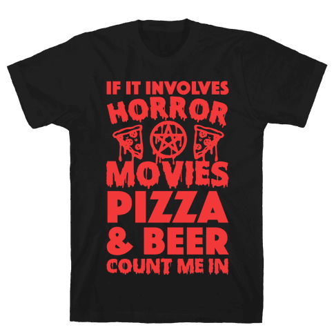 If It Involves Horror Movies, Pizza and Beer Count Me In Mens T-Shirt