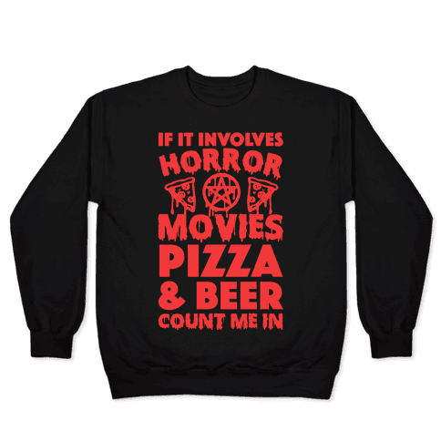 If It Involves Horror Movies, Pizza and Beer Count Me In Pullover