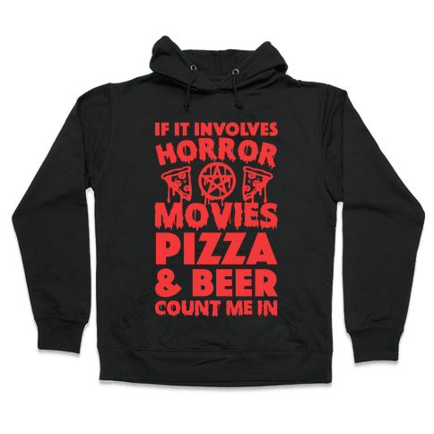 If It Involves Horror Movies, Pizza and Beer Count Me In Hooded Sweatshirt