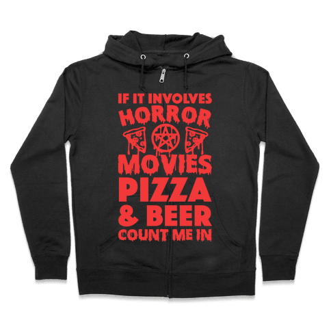 If It Involves Horror Movies, Pizza and Beer Count Me In Zip Hoodie