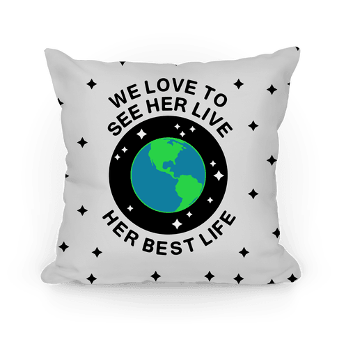 We Love to See Her Live Her Best Life (Earth) Pillow