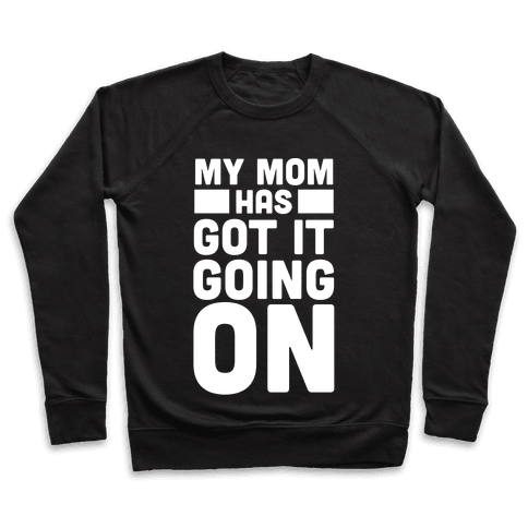 My Mom Has Got It Going On Pullover