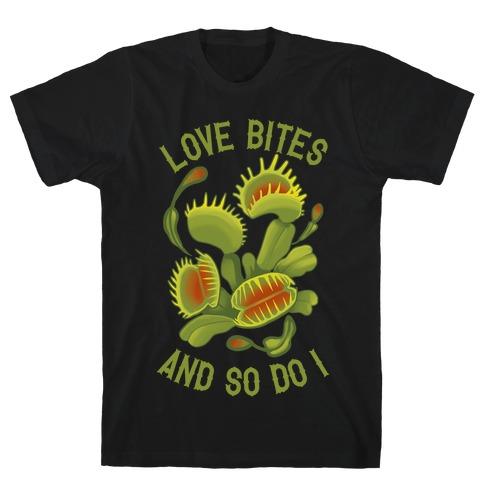 Love Bites, And So Do I T-Shirt