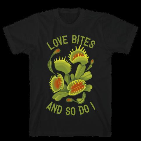 Love Bites, And So Do I Mens T-Shirt