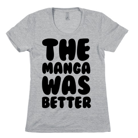 The Manga Was Better Womens T-Shirt