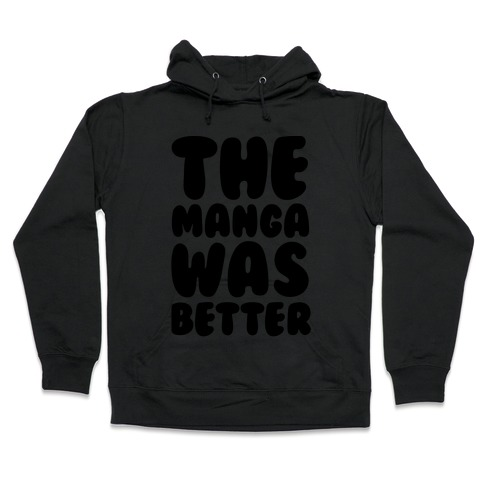 The Manga Was Better Hooded Sweatshirt