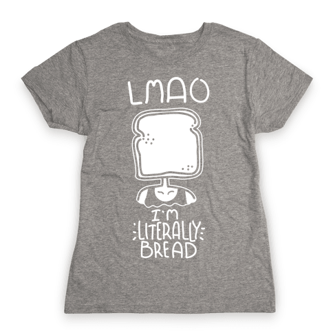 LMAO I'm Literally Bread Womens T-Shirt